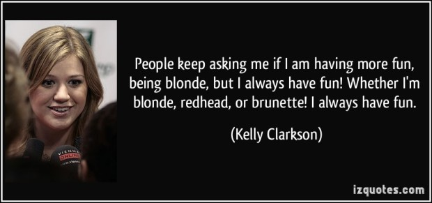 quote-people-keep-asking-me-if-i-am-having-more-fun-being-blonde-but-i-always-have-fun-whether-i-m-kelly-clarkson-38145